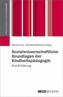 Sozialwissenschaftliche Grundlagen der Kindheitspädagogik (eBook, PDF) - Lutz, Ronald; Rehklau, Christine