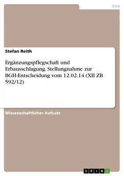 Ergänzungspflegschaft und Erbausschlagung. Stellungnahme zur BGH-Entscheidung vom 12.02.14 (XII ZB 592/12) (eBook, PDF)