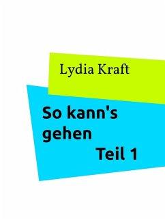So kann's gehen - Teil 1 (eBook, ePUB) - Kraft, Lydia