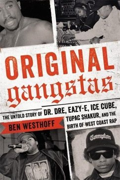 Original Gangstas: The Untold Story of Dr. Dre, Eazy-E, Ice Cube, Tupac Shakur, and the Birth of West Coast Rap - Westhoff, Ben