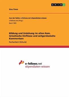 Bildung und Erziehung im alten Rom. Griechische Einflüsse und zeitgenössische Kommentare - Timm, Sina