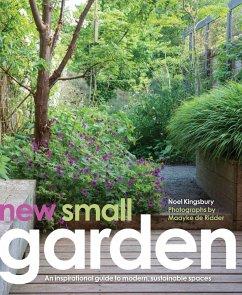 New Small Garden: Contemporary Principles, Planting and Practice - Kingsbury, Noel; de Ridder, Maayke