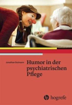 Humor in der psychiatrischen Pflege - Gutmann, Jonathan