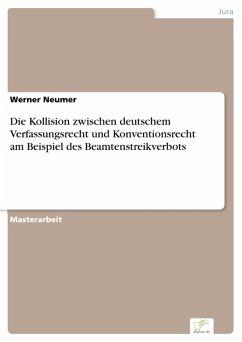 Die Kollision zwischen deutschem Verfassungsrecht und Konventionsrecht am Beispiel des Beamtenstreikverbots (eBook, PDF) - Neumer, Werner