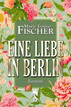 Eine Liebe in Berlin (eBook, ePUB) - Fischer, Marie Louise