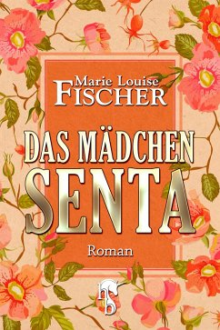 Das Mädchen Senta (eBook, ePUB) - Fischer, Marie Louise