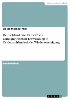 Deutschland eine Einheit? Zur demographischen Entwicklung in Ostdeutschland seit der Wiedervereinigung