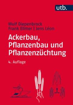 Ackerbau, Pflanzenbau und Pflanzenzüchtung - Diepenbrock, Wulf; Ellmer, Frank; Leon, Jens