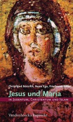 Jesus und Maria in Judentum, Christentum und Islam (eBook, PDF) - Böttrich, Christfried; Ego, Beate; Eißler, Friedmann