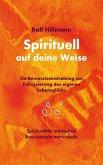 Spirituell auf deine Weise - Spiritualität entdecken und Bewusstsein entwickeln (eBook, ePUB)