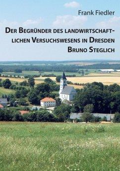 Der Begründer des landwirtschaftlichen Versuchswesens in Dresden Bruno Steglich (eBook, ePUB)