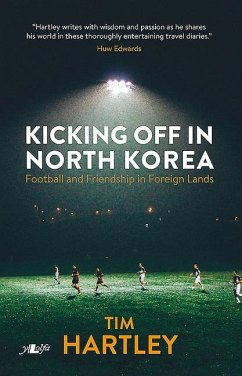 Kicking off in North Korea - Football and Friendship in Foreign Lands - Hartley, Tim
