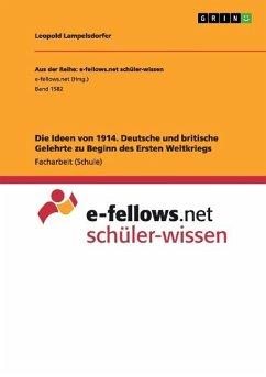 Die Ideen von 1914. Deutsche und britische Gelehrte zu Beginn des Ersten Weltkriegs - Lampelsdorfer, Leopold