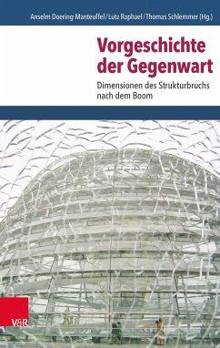 Vorgeschichte der Gegenwart (eBook, PDF) - Raphael, Lutz; Schlemmer, Thomas