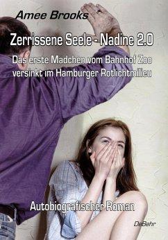 Zerrissene Seele - Nadine 2.0 - Das erste Mädchen vom Bahnhof Zoo versinkt im Hamburger Rotlichtmilieu - Autobiografischer Roman (eBook, ePUB) - Brooks, Amee