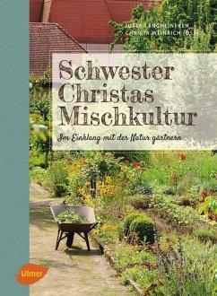 Schwester Christas Mischkultur (eBook, ePUB) - Langheineken, Jutta; Weinrich (OSB), Schwester Christa