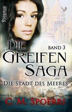 Die Stadt des Meeres / Die Greifen-Saga Bd.3 - Spoerri, C. M.
