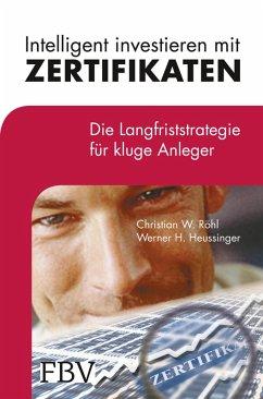 Intelligent investieren mit Zertifikaten (eBook, ePUB) - Röhl, Christian W.; Heussinger, Werner H.