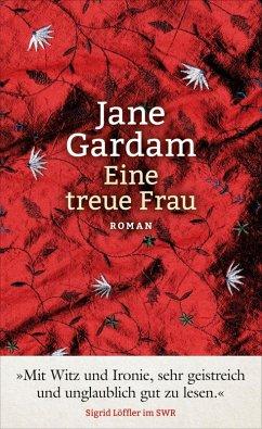 Eine treue Frau / Old Filth Trilogie Bd.2 (eBook, ePUB) - Gardam, Jane