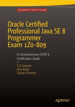 Oracle Certified Professional Java SE 8 Programmer Exam 1Z0-809: A Comprehensive OCPJP 8 Certification Guide (eBook, PDF) - Sharma, Tushar; Kumar, Hari Kiran; Ganesh, SG