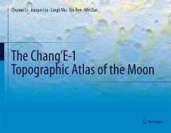 The Chang'E-1 Topographic Atlas of the Moon (eBook, PDF) - Li, Chunlai; Liu, Jianjun; Mu, Lingli; Ren, Xin; Zuo, Wei