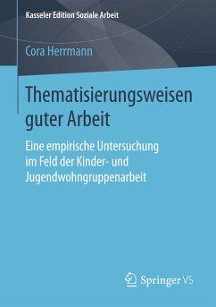 Thematisierungsweisen guter Arbeit (eBook, PDF) - Herrmann, Cora