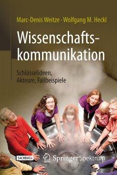 Wissenschaftskommunikation - Schlüsselideen, Akteure, Fallbeispiele (eBook, PDF) - Weitze, Marc-Denis; Heckl, Wolfgang M.