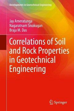 Correlations of Soil and Rock Properties in Geotechnical Engineering (eBook, PDF) - Sivakugan, Nagaratnam; Das, Braja M.; Ameratunga, Jay