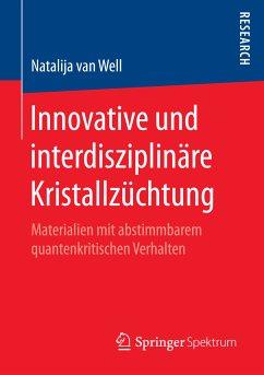 Innovative und interdisziplinäre Kristallzüchtung (eBook, PDF) - Well, Natalija van