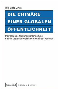 Die Chimäre einer Globalen Öffentlichkeit (eBook, PDF) - Ulrich, Dirk-Claas