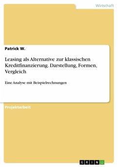 Leasing als Alternative zur klassischen Kreditfinanzierung. Darstellung, Formen, Vergleich (eBook, PDF)