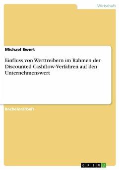 Einfluss von Werttreibern im Rahmen der Discounted Cashflow-Verfahren auf den Unternehmenswert (eBook, PDF)
