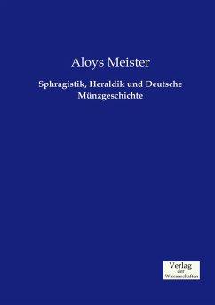 Sphragistik, Heraldik und Deutsche Münzgeschichte