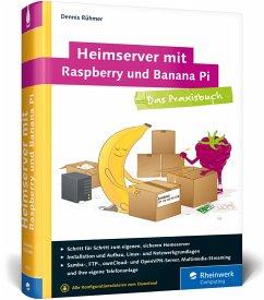 Heimserver mit Raspberry und Banana Pi - Rühmer, Dennis