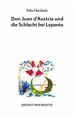 Don Juan d'Austria und die Schlacht bei Lepanto - Hartlaub, Felix