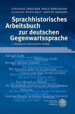 Sprachhistorisches Arbeitsbuch zur deutschen Gegenwartssprache - Stricker, Stefanie; Bergmann, Rolf; Wich-Reif, Claudia; Kremer, Anette