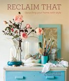 Reclaim That:the Guide to Upcycling Your Home with Style