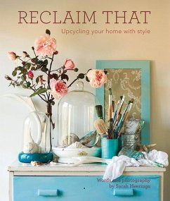 Reclaim That:the Guide to Upcycling Your Home with Style - Heeringa, Sarah