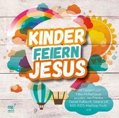 Kinder feiern Jesus, Audio-CD - Claus, Andreas; Müllerbauer, Mike; Kallauch, Daniel
