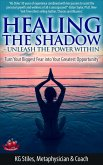 Healing the Shadow Unleash the Power Within Turn Your Biggest Fear Into Your Greatest Opportunity (Healing & Manifesting) (eBook, ePUB)