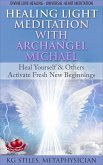 Healing Light Meditation with Archangel Michael Heal Yourself & Others Activate Fresh New Beginnings Divine Love Healing Universal Heart Meditation (Healing & Manifesting Meditations) (eBook, ePUB)