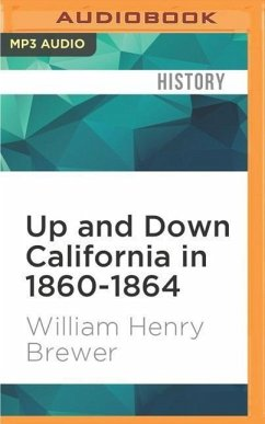 Up and Down California in 1860-1864: The Journal of William H. Brewer - Brewer, William Henry