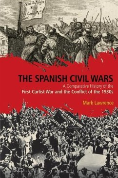 The Spanish Civil Wars: A Comparative History of the First Carlist War and the Conflict of the 1930s - Lawrence, Mark