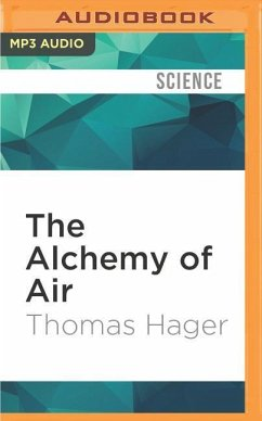 The Alchemy of Air: A Jewish Genius, a Doomed Tycoon, and the Scientific Discovery That Fed the World But Fueled the Rise of Hitler - Hager, Thomas