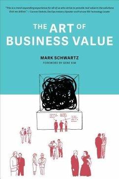 The Art of Business Value - Schwartz, Mark