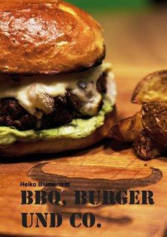 BBQ, Burger und Co. - Blumentritt, Heiko