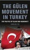The Gülen Movement in Turkey: The Politics of Islam and Modernity