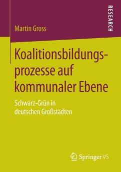 Koalitionsbildungsprozesse auf kommunaler Ebene - Gross, Martin