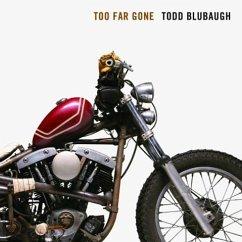Too Far Gone - Blubaugh, Todd