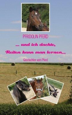 ... und ich dachte, Reiten kann man lernen... - Pferd, Pfridolin